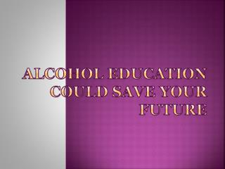 Alcohol Education Could Save Your Future