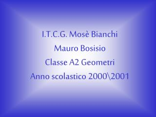 I.T.C.G. Mosè Bianchi Mauro Bosisio Classe A2 Geometri Anno scolastico 2000\2001