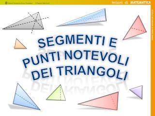 segmenti e  punti notevoli  dei triangoli