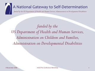 Funded by the  US Department of Health and Human Services, Administration on Children and Families,  Administration on D