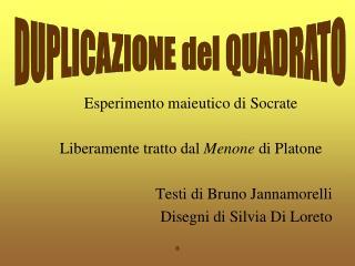 Esperimento maieutico di Socrate Liberamente tratto dal  Menone  di Platone