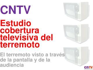 CNTV Estudio cobertura televisiva del terremoto