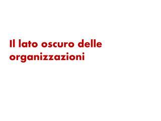 Il lato oscuro delle organizzazioni