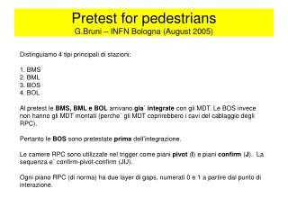 Pretest for pedestrians G.Bruni – INFN Bologna (August 2005)