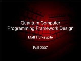 Quantum Computer Programming Framework Design