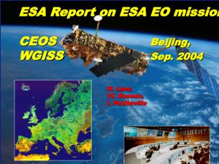 ESA Report on ESA EO missions CEOS 				 	 Beijing,  WGISS  				Sep. 2004 H. Laur,  				YL Desnos,