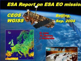 ESA Report on ESA EO missions CEOS   Beijing,  WGISS  Sep. 2004 H. Laur,  YL Desnos,