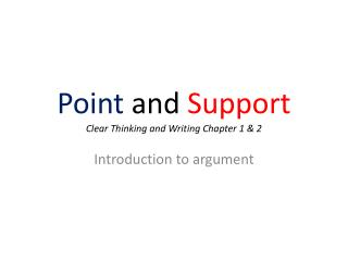 Point  and  Support Clear Thinking and Writing Chapter 1 & 2