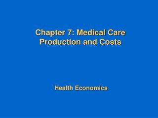Chapter 7: Medical Care Production and Costs Health Economics