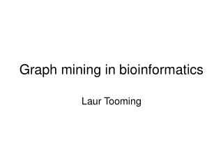 Graph mining in bioinformatics