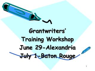 Grantwriters' Training Workshop June 29-Alexandria July 1-Baton Rouge