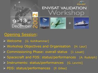 Opening Session :  Welcome    [G. Kohlhammer] Workshop Objectives and Organisation    [H. Laur]
