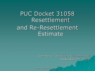 PUC Docket 31058 Resettlement and Re-Resettlement Estimate Commercial Operations Subcommittee