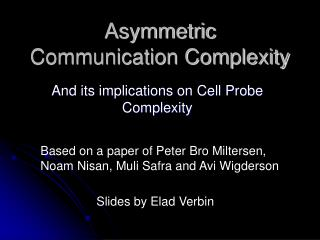 Asymmetric Communication Complexity