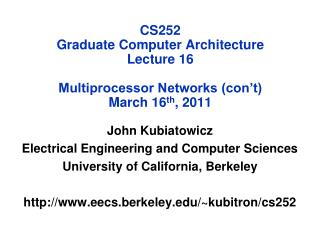 CS252 Graduate Computer Architecture Lecture 16 Multiprocessor Networks (con't) March 16 th , 2011