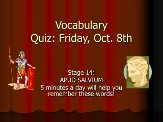 Vocabulary Quiz: Friday, Oct. 8th