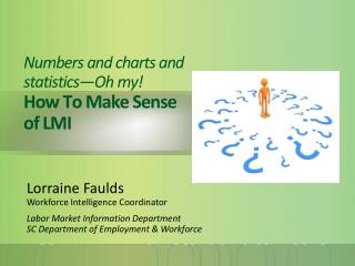 Numbers and charts and statistics—Oh my! How To Make Sense of LMI
