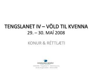 TENGSLANET IV – VÖLD TIL KVENNA 29. – 30. MAÍ 2008