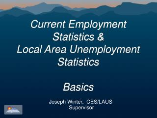 Current Employment Statistics & Local Area Unemployment Statistics  Basics