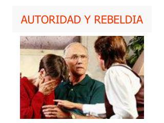 AUTORIDAD Y REBELDIA