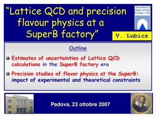 """Lattice QCD and precision         flavour physics at a         SuperB factory"""