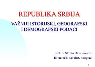 REPUBLIKA SRBIJA VA�NIJI ISTORIJSKI, GEOGRAFSKI I DEMOGRAFSKI PODACI