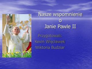 Nasze wspomnienie  o Janie Pawle II