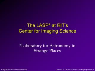 The LASP* at RIT�s  Center for Imaging Science