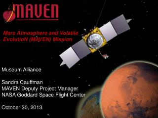 Museum Alliance Sandra Cauffman MAVEN Deputy Project Manager NASA Goddard Space Flight Center