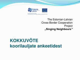 "The Estonian-Latvian Cross-Border Cooperation Project ""Singing Neighbours "" KOKKUVÕTE"