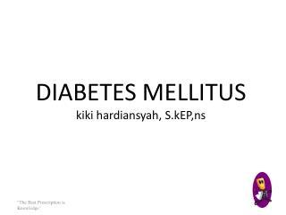 DIABETES  MELLITUS kiki hardiansyah ,  S.kEP,ns