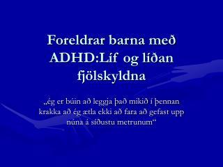 Foreldrar barna með ADHD:Líf og líðan fjölskyldna