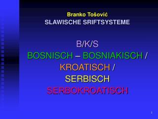Branko To šović SLAWISCHE  SRIFT SYSTEME B / K / S BOSNISCH  –  BOSNIAKISCH  / KROATISCH  /
