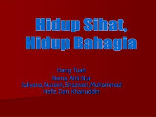 Hang Tuah Nama Ahli:Nur Jaliyana,Nuraini,Shazwan,Muhammad Hafiz Dan Khairuddin