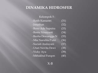 DINAMIKA HIDROSFER Kelompok 5 :  Ratih Kamastri(31)  Jonathan(32)  Reno Ade Saputra(33)