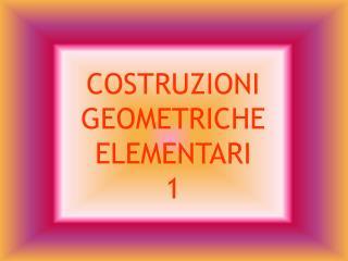 COSTRUZIONI GEOMETRICHE ELEMENTARI 1