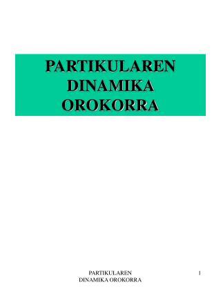 PARTIKULAREN DINAMIKA OROKORRA