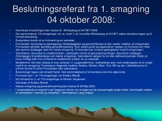 Beslutningsreferat fra 1. smagning 04 oktober 2008: