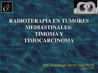 RADIOTERAPIA EN TUMORES MEDIASTINALES: TIMOMA Y  TIMOCARCINOMA