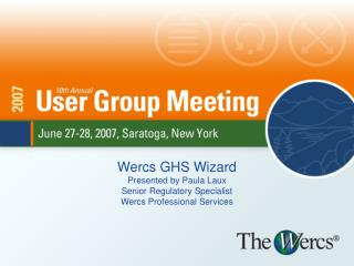 Wercs GHS Wizard Presented by Paula Laux Senior Regulatory Specialist Wercs Professional Services
