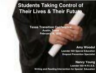 Students Taking Control of  Their Lives  Their Future   Texas Transition Conference Austin, Texas February 16, 2010