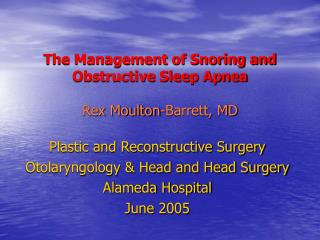 The Management of Snoring and Obstructive Sleep Apnea Rex Moulton-Barrett, MD