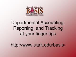 Departmental Accounting, Reporting, and Tracking  at your finger tips uark/basis/