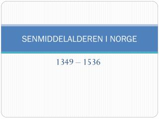 SENMIDDELALDEREN I NORGE