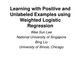 Learning with Positive and Unlabeled Examples using Weighted Logistic Regression