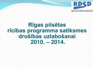 Rīgas pilsētas  rīcības programma satiksmes drošības uzlabošanai  2010. – 2014.