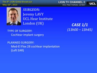 TYPE OF SURGERY:      Cochlear implant surgery PLANNED SURGERY:
