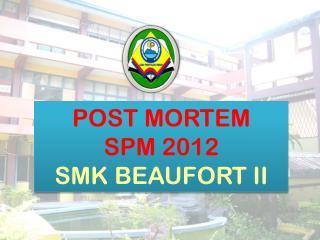 POST MORTEM  SPM 2012 SMK BEAUFORT II