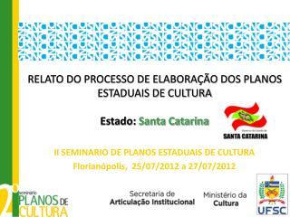 RELATO DO PROCESSO DE ELABORAÇÃO DOS PLANOS ESTADUAIS DE CULTURA Estado:  Santa Catarina