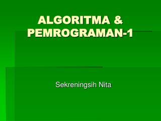 ALGORITMA  & PEMROGRAMAN -1
